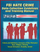 FBI Hate Crime Data Collection Guidelines and Training Manual: Criteria and Definitions, Scenarios of Bias M��