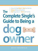 The Complete Single's Guide to Being a Dog Owner: Choose the Right Breed, Train Your New Pup, Balance Dating��