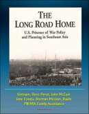 The Long Road Home: U.S. Prisoner of War Policy and Planning In Southeast Asia - Vietnam, Ross Perot, John M��