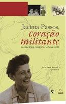 Jacinta Passos, cora������o militante: obra completa: poesia e prosa, biografia, fortuna cr���tica