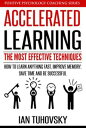 Accelerated Learning: The Most Effective Techniques: How to Learn Fast, Improve Memory, Save Your Time and Be SuccessfulPositive Psychology Coaching Series, #14【電子書籍】[ Ian Tuhovsky ]