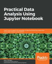 Practical Data Analysis Using Jupyter NotebookLearn how to speak the language of data by extracting useful and actionable insights using Python【電子書籍】 Marc Wintjen