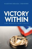 Victory WithinThe Wealth That Lasts【電子書籍】[ Eugene Ogaga-oghene ]