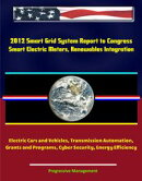 2012 Smart Grid System Report to Congress: Smart Electric Meters, Renewables Integration, Electric Cars and ��