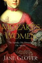 Mozart's WomenHis Family, His Friends, His Music【電子書籍】[ Jane Glover ]