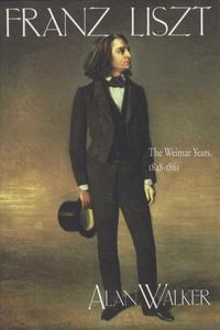 Franz Liszt Volume 2The Weimar Years: 1848-1861【電子書籍】[ Alan Walker ]
