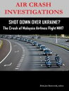 Air Crash Investigations - Shot Down Over Ukraine - The Crash of Malaysia Airlines Flight MH17【電子書籍】 Dirk Jan Barreveld