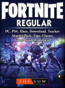 Fortnite Regular, PC, PS4, Xbox, Download, Tracker, Starter Pack, Tips, Cheats, Game Guide Unofficial【電子書籍】 The Yuw