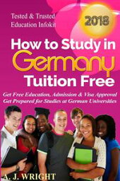 How to Study in Germany Tuition Free - Get Free Education Admission & Visa Approval Get Prepared for Studies at German UniversitiesHow to Study Abroad Tuition Free #1【電子書籍】[ A. J. Wright ]