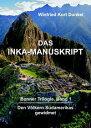 DAS INKA-MANUSKRIPTBonner Trilogie, Band 1 - Den V?lkern S?damerikas gewidmet【電子書籍】[ Winfried Kurt Dunkel ]