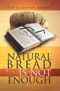 Natural Bread Is Not Enough【電子書籍】[ Corine Gilmore Darring ]