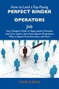 How to Land a Top-Paying Perfect binder operators Job: Your Complete Guide to Opportunities, Resumes and Cover Letters, Interviews, Salaries, Promotions, What to Expect From Recruiters and More【電子書籍】 Bond Michelle