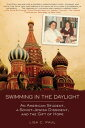 Swimming in the DaylightAn American Student, a Soviet-Jewish Dissident, and the Gift of Hope【電子書籍】[ Lisa C. Paul ]