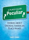 A Place Called PeculiarStories About Unusual American Place-Names【電子書籍】[ Frank K. Gallant ]