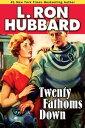 書, 雜誌, 漫畫 - Twenty Fathoms Down【電子書籍】[ L. Ron Hubbard ]
