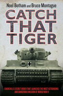 Catch That Tiger - Churchill's Secret Order That Launched The Most Astounding and Dangerous Mission of World��