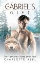 Gabriel's Gift (Sanctuary Series Book 4)【電子書籍】[ Charlotte Abel ]
