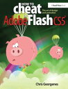 How to Cheat in Adobe Flash CS5The Art of Design and Animation【電子書籍】[ Chris Georgenes ]