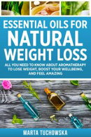 Essential Oils for Weight Loss: All You Need to Know about Aromatherapy to Lose Massive Weight and Feel Amaz��