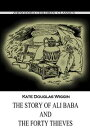 The Story Of Ali Baba And The Forty Thieves【電子書籍】 Kate Douglas Wiggin