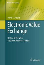 Electronic Value ExchangeOrigins of the VISA Electronic Payment System【電子書籍】[ David L. Stearns ]