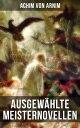 Ausgew hlte Meisternovellen von Achim von ArnimIsabella von gypten, F rst Ganzgott und S nger Halbgott und mehr【電子書籍】 Achim von Arnim