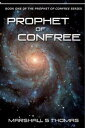 Prophet of ConFreeBook One of The Prophet of ConFree Series【電子書籍】[ Marshall S Thomas ]