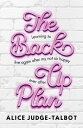 The Back-Up Plan【電子書籍】[ Alice Judge-Talbot ]