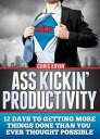 Ass Kickin' Productivity: 12 Days to Getting More