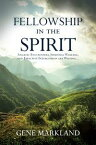 Fellowship in the SpiritAngelic Encounters, Spiritual Warfare, and Effective Intercession are Waiting 【電子書籍】[ Gene Markland ]