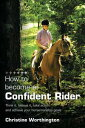 西洋書籍 - How to become a Confident RiderThink it, believe it, take action and achieve your horsemanship goals【電子書籍】[ Christine Worthington ]
