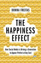 The Happiness EffectHow Social Media is Driving a Generation to Appear Perfect at Any Cost【電子書籍】[ Donna Freitas ]