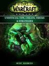 World of Warcraft Legion Unofficial Tips, Cheats, Tricks, & Strategies
