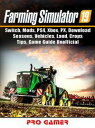 Farming Simulator 19, Switch, Mods, PS4, Xbox, PX, Download, Seasons, Vehicles, Land, Crops, Tips, Game Guide Unofficial【電子書籍】 Pro Gamer
