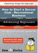 How to Start a Soccer Club - Recreational Business