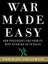 War Made EasyHow Presidents and Pundits Keep Spinning Us to Death【電子書籍】[ Norman Solomon ]