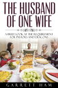 The Husband of One Wife: A Brief Look at the Requirement for Pastors and Deacons【電子書籍】[ Garrett Ham ]