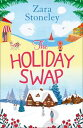The Holiday Swap: The perfect feel good romance for fans of the Christmas movie The Holiday【電子書籍】[ Zara Stoneley ]