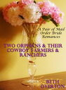 Two Orphans & Their Cowboy Farmers & Ranchers: A Pair of Mail Order Bride Romances【電子書籍】[ Beth Overton ]