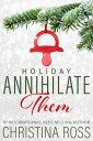 Annihilate Them: HolidayAnnihilate Them, #2【電子書籍】[ Christina Ross ]