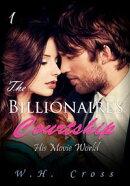 The Billionaire's Courtship 1: His Movie World