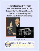 Transformed by Truth: The Worldwide Church of God Rejects the Teachings of Founder Herbert W. Armstrong and ��