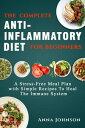 The Complete Anti-Inflammatory Diet for Beginners: A Stress ?Free Meal Plan with Simple Recipes to Heal the Immune System【電子書籍】[ Anna Johnson ]
