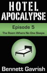 Hotel Apocalypse #5: The Room Where No One Sleeps【電子書籍】[ Bennett Gavrish ]