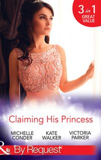 Claiming His Princess: Duty at What Cost? / A Throne for the Taking / Princess in the Iron Mask (Mills & Boon By Request)【電子書籍】[ Michelle Conder ]