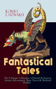 """Fantastical Tales - The Ultimate Collection of Sword & Sorcery Action-Adventures, Time Travel & Mythical WorldsConan the Barbarian Series, The 'Kull the Conqueror"""" Stories, The 'Solomon Kane' Saga, The 'Bran Mak Morn' Stories, The 【電子書籍】"""