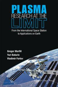 Plasma Research at the LimitFrom the International Space Station to Applications on Earth(With DVD-ROM)【電子書籍】[ Gregor Morfill ]