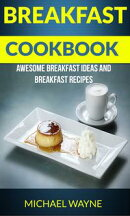 Breakfast Cookbook: Awesome Breakfast Ideas And Breakfast Recipes