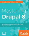Mastering Drupal 8【電子書籍】[ Chaz Chumley ]