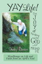 Yaylife! the Joy of Finding the God Who Found MeWordsongs on Life and Faith from an April'S Fool【電子書籍】[ Katy Bartos ]